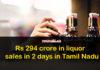 Rs 294 crore in liquor sales in 2 days in Tamil Nadu